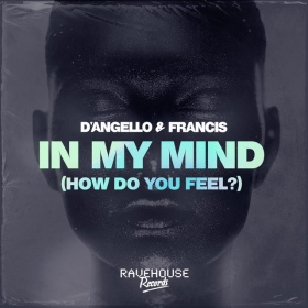D'ANGELLO & FRANCIS - IN MY MIND (HOW DO YOU FEEL?)